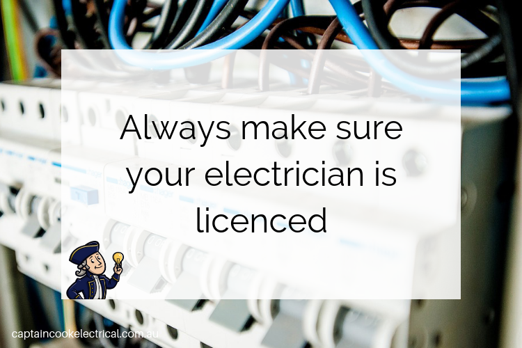 Always make sure your electrician is licenced